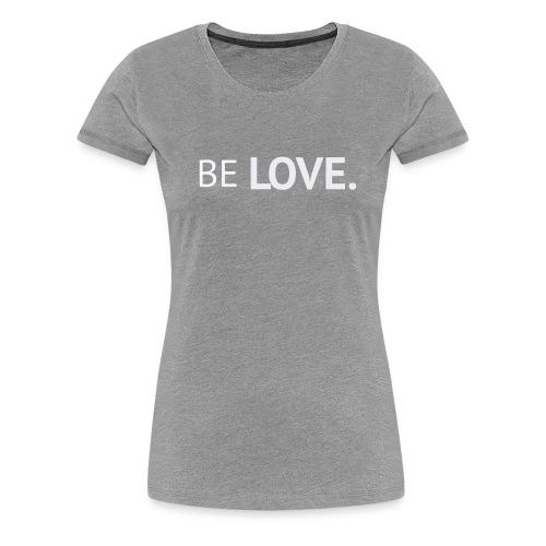 Be Love Premium Shirt Hoodie Passion for Life - Women's Premium T-Shirt