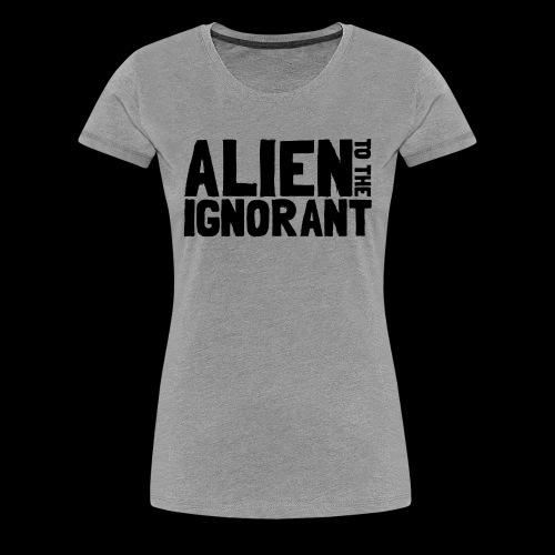 Alien to the Ignorant Logo - Women's Premium T-Shirt