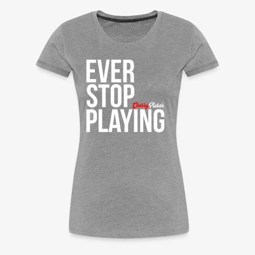 Ever Stop Play - Women's Premium T-Shirt