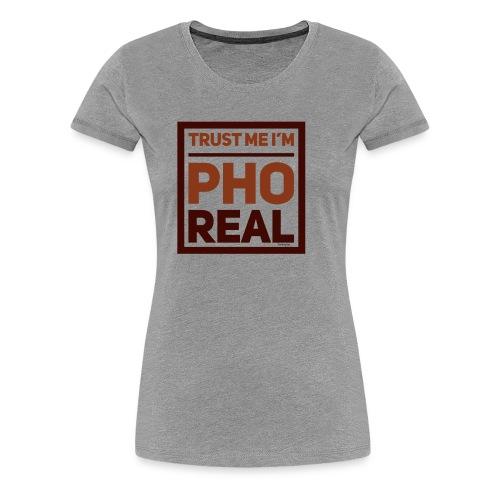 trust me i'm Pho Real - Women's Premium T-Shirt