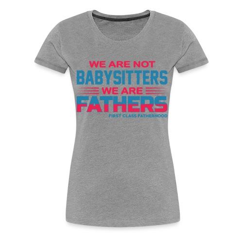 We are NOT Babysitters - Women's Premium T-Shirt