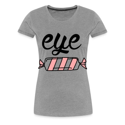 Eye Candy - Women's Premium T-Shirt