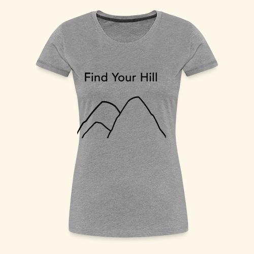 Find Your Hill - Women's Premium T-Shirt