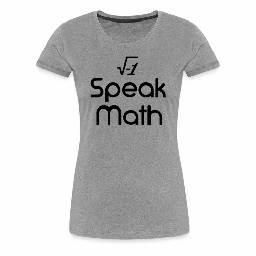 i Speak Math - Women's Premium T-Shirt