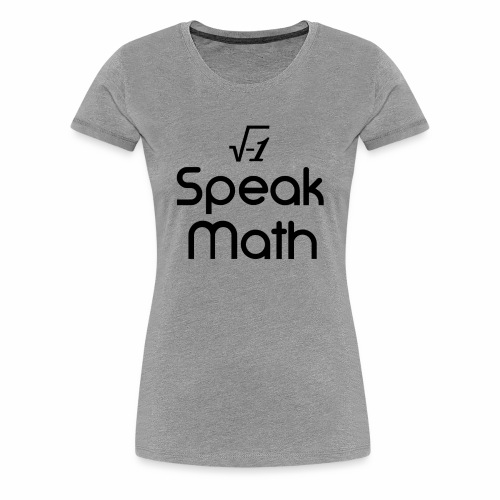 i Speak Math - Women's Premium T-Shirt