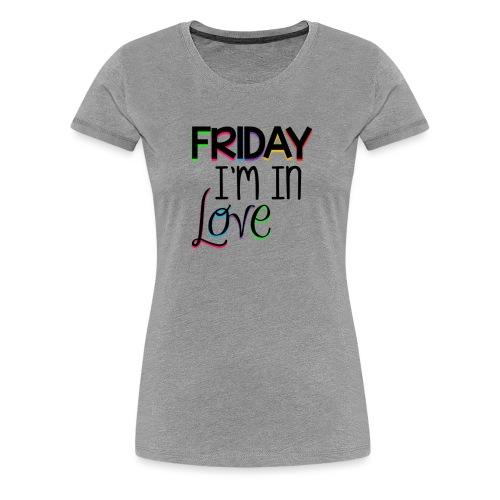 Friday I'm in Love - Women's Premium T-Shirt