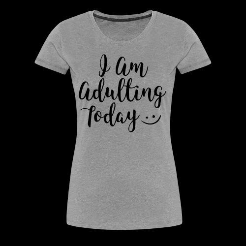 adulting - Women's Premium T-Shirt