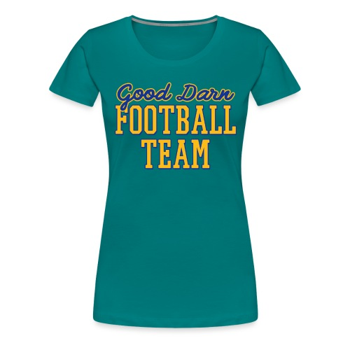 Good Darn Football Team - Women's Premium T-Shirt