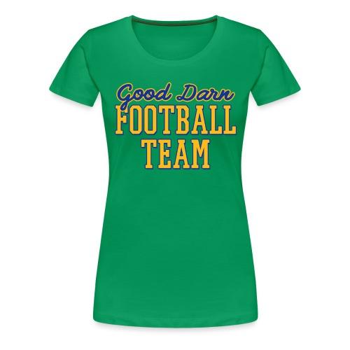 Good Darn Football Team - Women's Premium T-Shirt