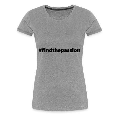 Find The Passion - Black - Women's Premium T-Shirt