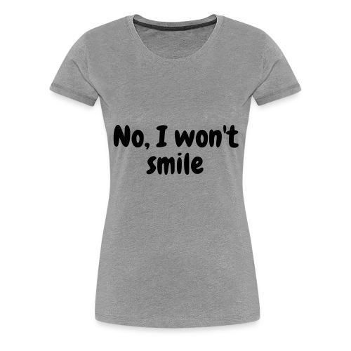 No, I won't smile - Women's Premium T-Shirt