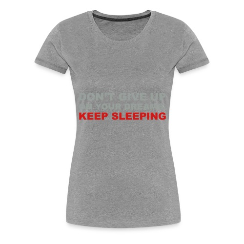 Don't give up on your dreams 2c (++) - Women's Premium T-Shirt