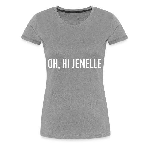 Oh, Hi Jenelle - Women's Premium T-Shirt