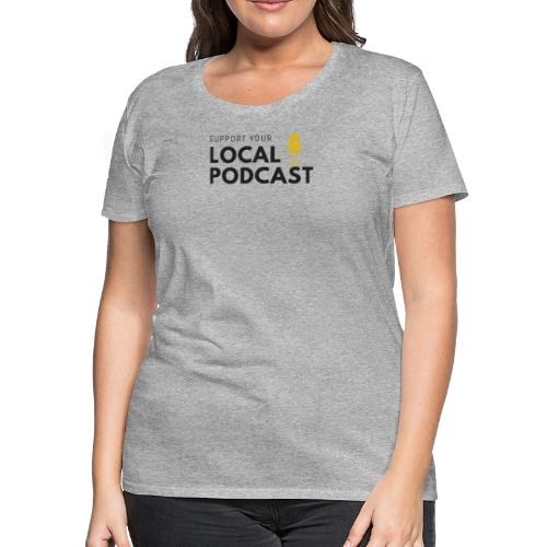 Support your Local Podcast - Women's Premium T-Shirt