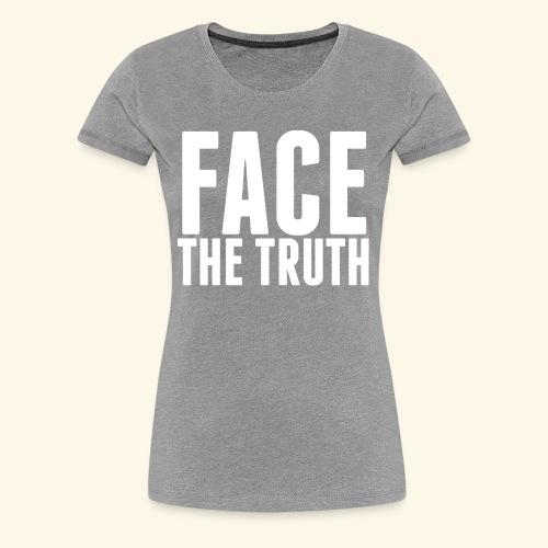 Face The Truth - Women's Premium T-Shirt