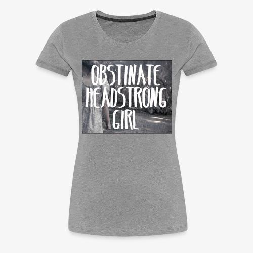 Obstinate Headstrong Girl - Women's Premium T-Shirt