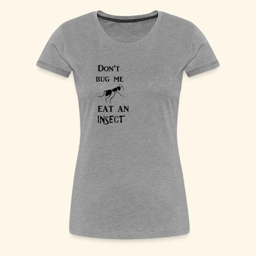 Dont Bug Me - Women's Premium T-Shirt