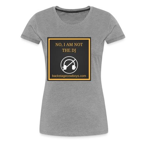 NOT THE DJ - Women's Premium T-Shirt