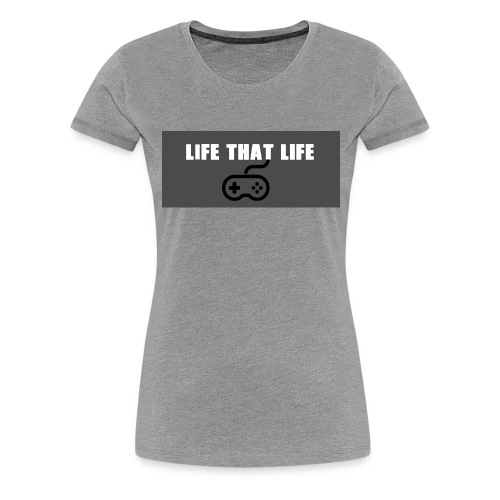 Life That Life - Women's Premium T-Shirt