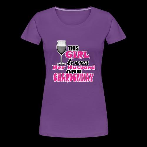 this girl loves her husband and chardonnay - Women's Premium T-Shirt