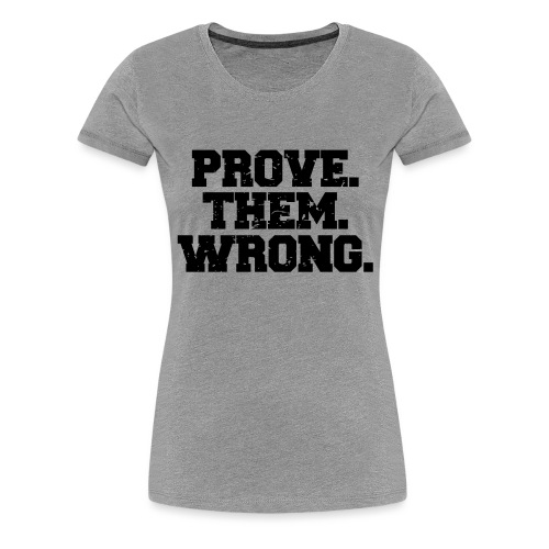 Prove Them Wrong sport gym athlete - Women's Premium T-Shirt