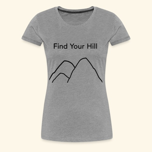 Find Your Hill - Women's Premium T-Shirt