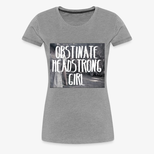 Obstinate Headstrong Girl - Women's Premium T-Shirt