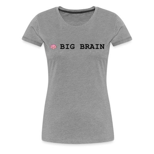 Big Brain - Women's Premium T-Shirt
