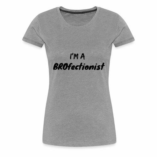 I'm A BROfectionist - Women's Premium T-Shirt