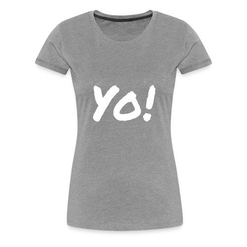 Yo! - Women's Premium T-Shirt