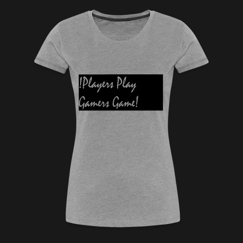 Players Play Gamers Game - Women's Premium T-Shirt
