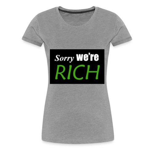 sorry we re rich - Women's Premium T-Shirt