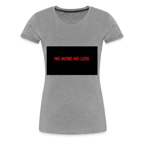 NO MORE NO LESS - Women's Premium T-Shirt