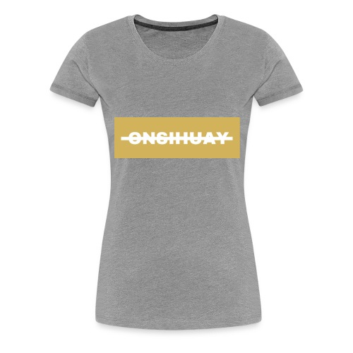 ONSIHUAY (Gold Editon) - Women's Premium T-Shirt