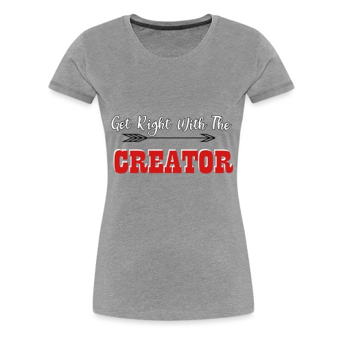Get Right With The Creator final - Women's Premium T-Shirt