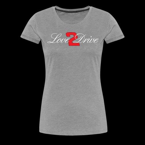 Love 2 Drive - Women's Premium T-Shirt