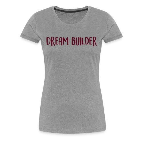 Dream Builder Declaration - Women's Premium T-Shirt