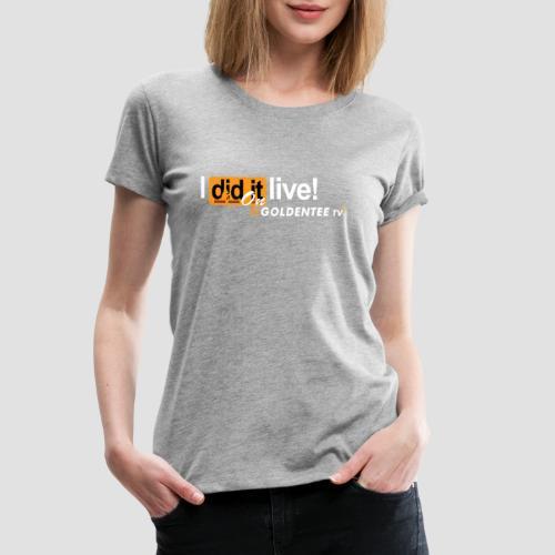 i did it live on GTTV - Women's Premium T-Shirt