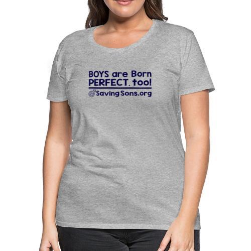 Boys Born Perfect, Too - Women's Premium T-Shirt