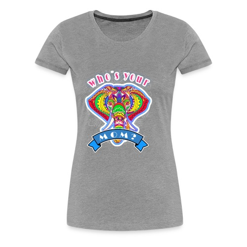 who s your mom 2 - Women's Premium T-Shirt