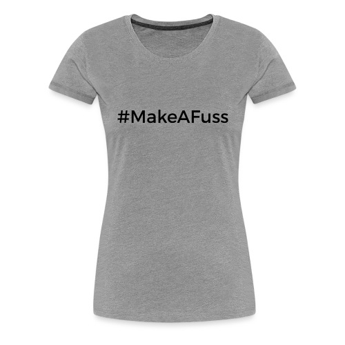 Make a Fuss hashtag - Women's Premium T-Shirt