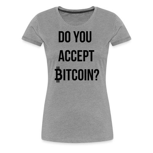 Do You Accept Bitcoin - Women's Premium T-Shirt