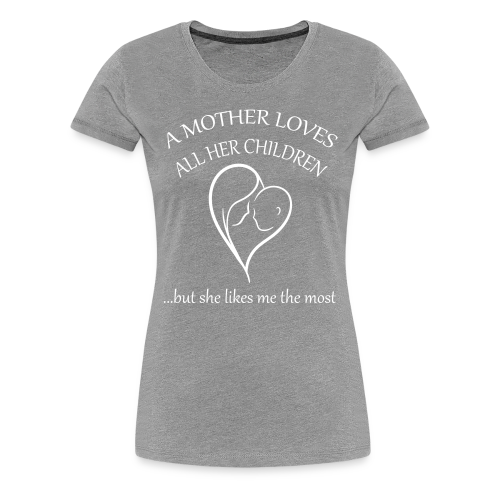 Mother's Favorite - Women's Premium T-Shirt