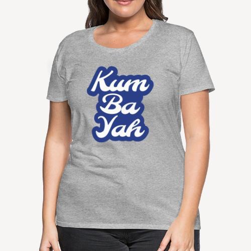 Kum Ba Yah - Women's Premium T-Shirt