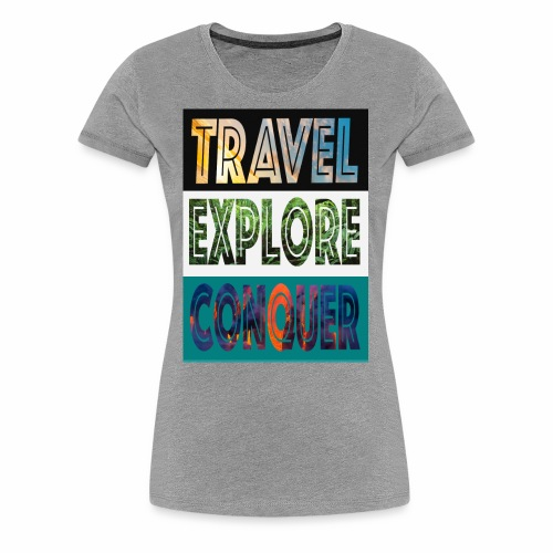 Travel, Explore & Conquer - Women's Premium T-Shirt