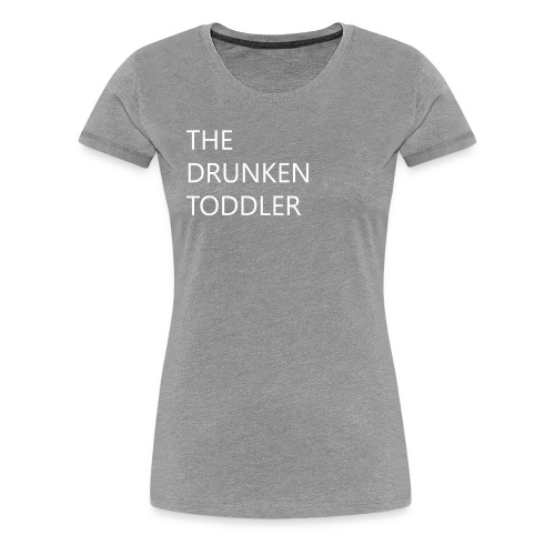 Drunken Toddler - Women's Premium T-Shirt
