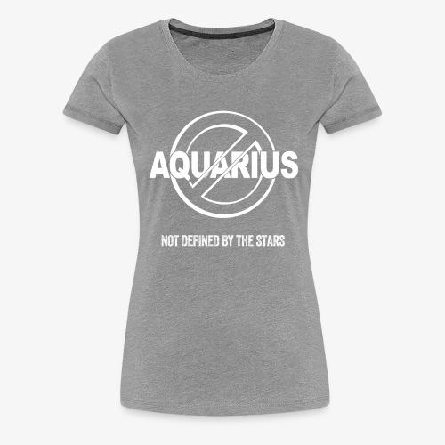 Aquarius - Not Defined by the Stars - Women's Premium T-Shirt