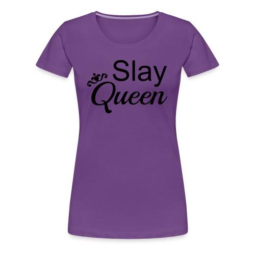 Slay My Queens - Women's Premium T-Shirt