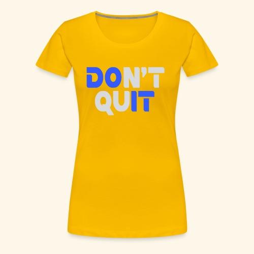 DON'T QUIT #2 - Women's Premium T-Shirt