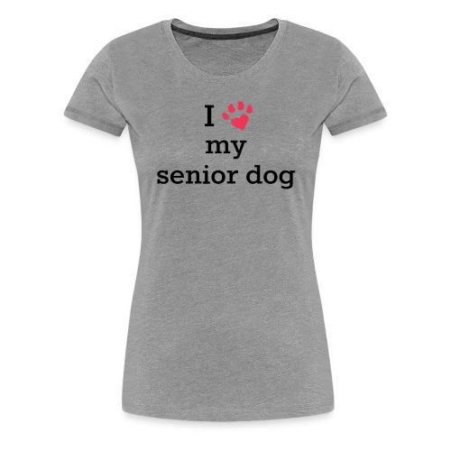 I love my senior dog - Women's Premium T-Shirt